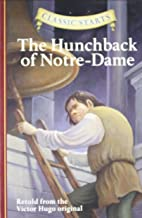 Classic Starts: The Hunchback of Notre-Dame: Retold from the Victor Hugo Original by Retold from the Victor Hugo original (Abridged, 1 Apr 2008) Hardcover