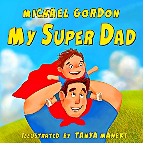 MY SUPERDAD : (Children's book about a Cute Boy and his Superhero Dad, Picture Books, Preschool Books, Ages 3-5, Baby Books, Kids Book, Bedtime Story (Family Life 3) (English Edition)