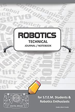 Robotics Technical Journal Notebook - For Stem Students & Robotics Enthusiasts: Build Ideas, Code Plans, Parts List, Troubleshooting Notes, Competition Results, Meeting Minutes, Dark Gray Plain1