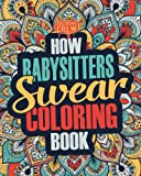 How Babysitters Swear Coloring Book: A Funny, Irreverent, Clean Swear Word Babysitter Coloring Book Gift Idea (Babysitter Coloring Books) (Volume 1)