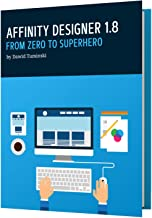 Affinity Designer 1.8: From Zero to Superhero: A beginner's guide to Affinity Designer 1.8