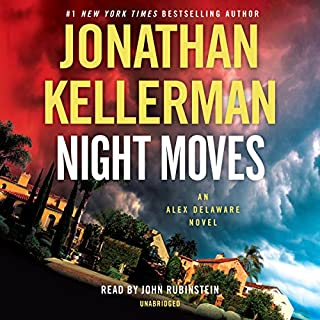 Night Moves     An Alex Delaware Novel              Written by:                                                                                                                                 Jonathan Kellerman                               Narrated by:                                                                                                                                 John Rubenstein                      Length: 12 hrs and 32 mins     14 ratings     Overall 4.5