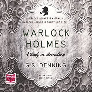 Warlock Holmes - A Study in Brimstone                   By:                                                                                                                                 G. S. Denning                               Narrated by:                                                                                                                                 Robert Garson                      Length: 9 hrs and 54 mins     142 ratings     Overall 4.0
