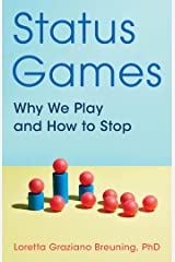 Status Games: Why We Play and How to Stop Kindle Edition