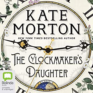 The Clockmaker's Daughter                   By:                                                                                                                                 Kate Morton                               Narrated by:                                                                                                                                 Joanne Froggatt                      Length: 17 hrs and 3 mins     7,188 ratings     Overall 4.3