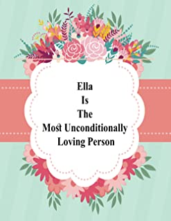 Ella Is The Most Unconditionally Loving Person: Every Year I Wait For This Happy Birthday,Mother's Day Journal Gift 8.5x1...