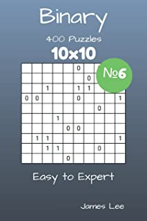 Binary Puzzles - 400 Easy to Expert 10x10 vol. 6 (Volume 6)