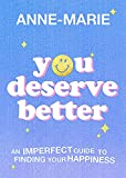 You Deserve Better: An Imperfect Guide to Finding Your Happiness...