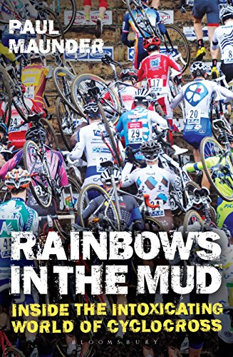 Rainbows in the Mud: Inside the Intoxicating World of Cyclocross (English Edition)
