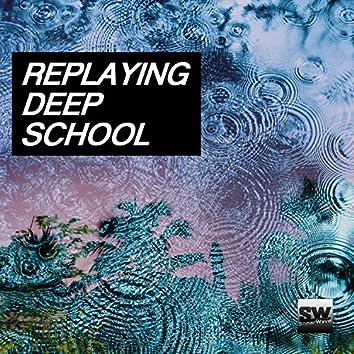 Replaying Deep School