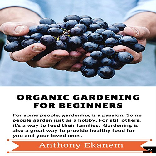 Organic Gardening for Beginners                   By:                                                                                                                                 Anthony Ekanem                               Narrated by:                                                                                                                                 Creceda Joanna LeMaire                      Length: 1 hr and 26 mins     5 ratings     Overall 5.0