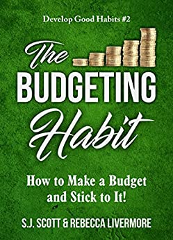 The Budgeting Habit: How to Make a Budget and Stick to It! (Develop Good Habits Book 2) by [S.J. Scott, Rebecca Livermore]