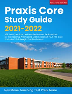 Praxis Core Study Guide 2021-2022: 468 Test Questions and Detailed Answer Explanations for the Reading, Writing and Math S...