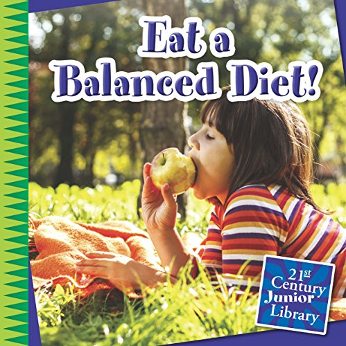 Eat a Balanced Diet! (21st Century Junior Library: Your Healthy Body) (English Edition)