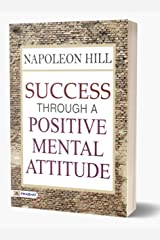 Success Through a Positive Mental Attitude by Napoleon Hill : Author of Think and Grow Rich (International Bestseller): Napoleon Hill (Revised) Kindle Edition