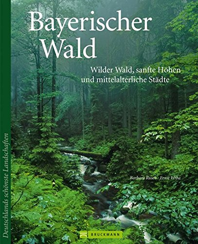 Bayerischer Wald: Wilder Wald, sanfte Höhen und historische Städte (Deutschlands schönste Landschaften)