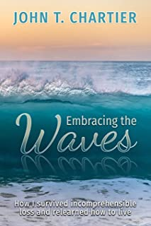 Embracing The Waves: How I survived incomprehensible loss and relearned how to live