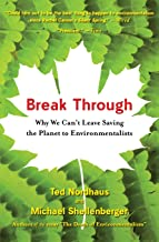 Break Through: Why We Can't Leave Saving the Planet to Environmentalists