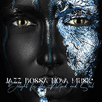 Jazz Bossa Nova Music: Delight for the Mind and Soul