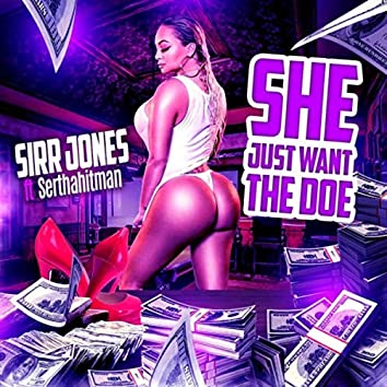 She Just Want the Doe (feat. Serthahitman)