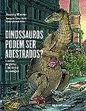 Dinossauros podem ser adestrados? (Portuguese Edition)