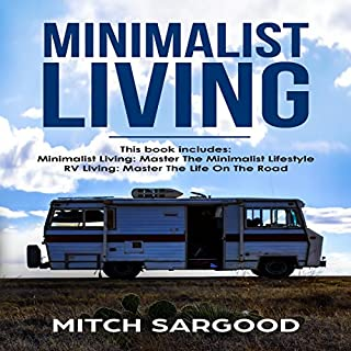 Minimalist Living: Your Complete Guide to Master the Minimalist Lifestyle and Master the Life on the Road cover art