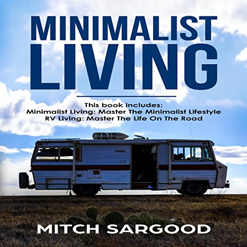 Minimalist Living: Your Complete Guide to Master the Minimalist Lifestyle and Master the Life on the Road audiobook cover art