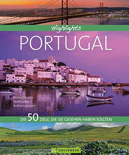 Bruckmann Highlights Portugal: 50 Ziele, die Sie gesehen haben sollten. Ein Bildband über die Sehenswürdigkeiten des Landes für den perfekten Urlaub. ... Die 50 Ziele, die Sie gesehen haben sollten