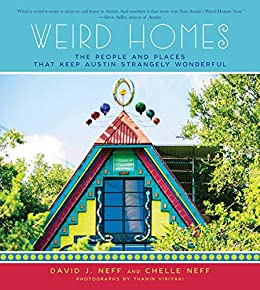 Weird Homes: The People and Places That Keep Austin Strangely Wonderful by [David J. Neff, Thanin Viriyaki]