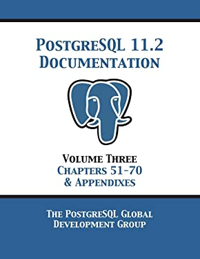 PostgreSQL 11 Documentation Manual Version 11.2: Volume 3 Chapters 51-70 & Appendixes