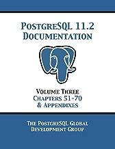 PostgreSQL 11 Documentation Manual Version 11.2: Volume 3 Chapters 51-70 & Appendixes