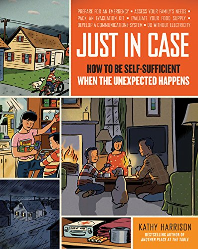 Just in Case: How to Be Self-Sufficient When the Unexpected Happens by [Kathy Harrison, Alison Kolesar]