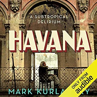 Havana     A Subtropical Delirium              By:                                                                                                                                 Mark Kurlansky                               Narrated by:                                                                                                                                 Fleet Cooper                      Length: 6 hrs and 1 min     51 ratings     Overall 4.3