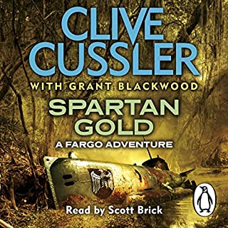 Spartan Gold     Fargo Adventures, Book 1              By:                                                                                                                                 Clive Cussler,                                                                                        Grant Blackwood                               Narrated by:                                                                                                                                 Scott Brick                      Length: 12 hrs and 22 mins     347 ratings     Overall 4.1
