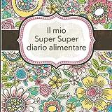 Il mio Super Super diario alimentare: Italian...