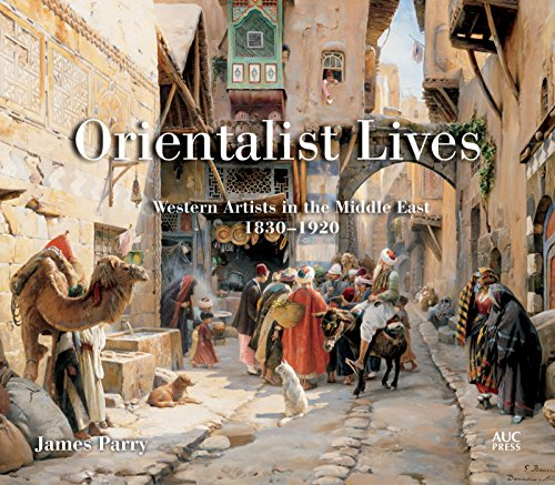 Orientalist Lives: Western Artists in the Middle East, 1830a 1920: Western Artists in the Middle East, 1830-1920