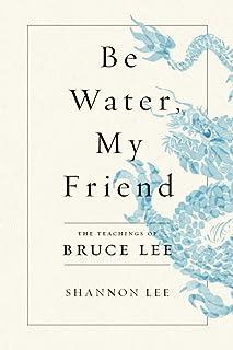 Be Water My Friend: The Teachings of Bruce Lee (International Edition)