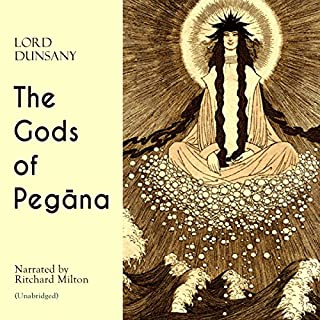 The Gods of Pegana                   By:                                                                                                                                 Lord Dunsany                               Narrated by:                                                                                                                                 Ritchard Milton                      Length: 1 hr and 35 mins     25 ratings     Overall 4.4