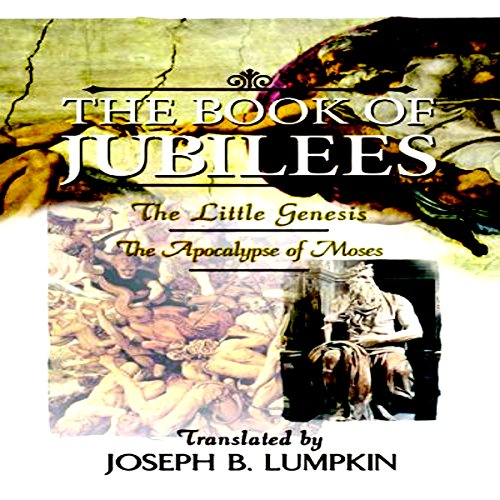 The Book of Jubilees: The Little Genesis, The Apocalypse of Moses                   By:                                                                                                                                 Joseph B. Lumpkin                               Narrated by:                                                                                                                                 Dennis Logan                      Length: 5 hrs and 54 mins     Not rated yet     Overall 0.0