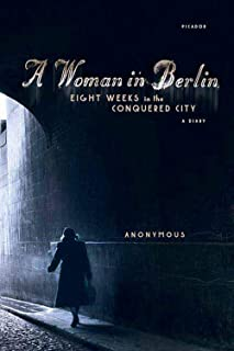 A Woman in Berlin: Eight Weeks in the Conquered City: A Diary