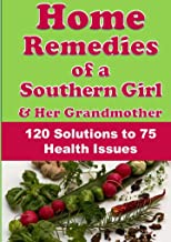 Home Remedies of a Southern Girl & Her Grandmother: 120 Solutions to 75 Health Issues