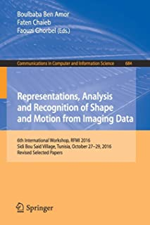 Representations, Analysis and Recognition of Shape and Motion from Imaging Data: 6th International Workshop, RFMI 2016, Sidi Bou Said Village, Tunisia, October 27-29, 2016, Revised Selected Papers
