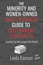 The Minority and Women-Owned Small Business Guide to Government Contracts: Everything You Need to Know to Get Started, 2nd Edition