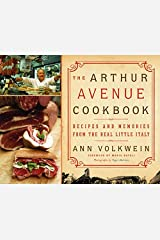 The Arthur Avenue Cookbook: Recipes and Memories from the Real Little Italy Kindle Edition