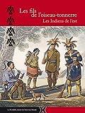 Les fils de l oiseau-tonnerre / Les Indiens de l est