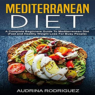 Mediterranean Diet: A Complete Beginners Guide to Mediterranean Diet     Fast and Healthy Weight Loss for Busy People              By:                                                                                                                                 Audrina Rodriguez                               Narrated by:                                                                                                                                 Adrienne White                      Length: 1 hr and 27 mins     50 ratings     Overall 4.9