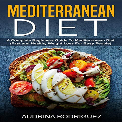 Mediterranean Diet: A Complete Beginners Guide to Mediterranean Diet audiobook cover art