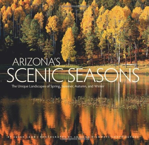 Arizona's Scenic Seasons: The Unique Landscapes of Spring, Summer, Autumn and Winter