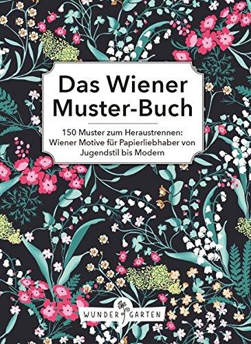 Das Wiener Musterbuch: 150 Muster zum Heraustrennen: Wiener Motive für Papierliebhaber von Jugendstil bis Modern