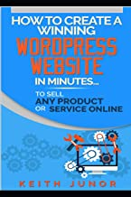 How To Create A Winning Wordpress Website In Minutes To Sell Any Product Or Service Online.